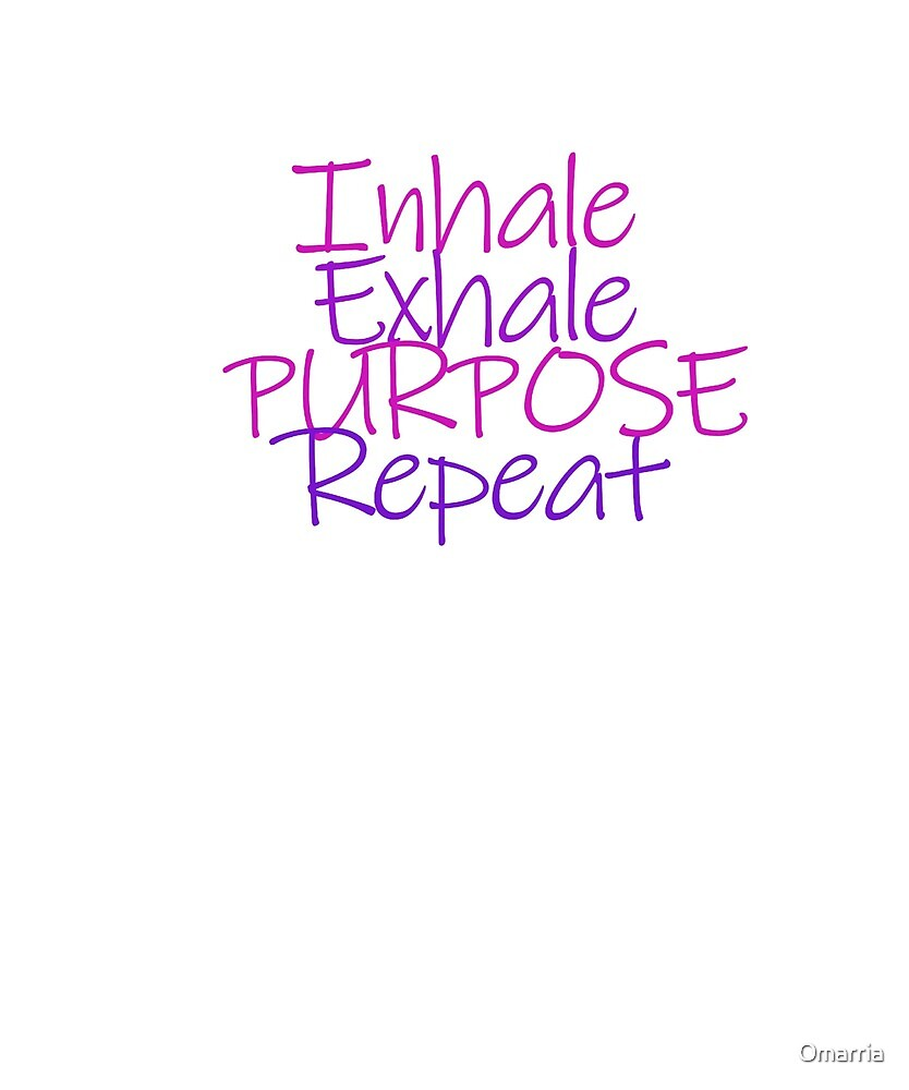 Inhale exhale purpose repeat  by Omarria