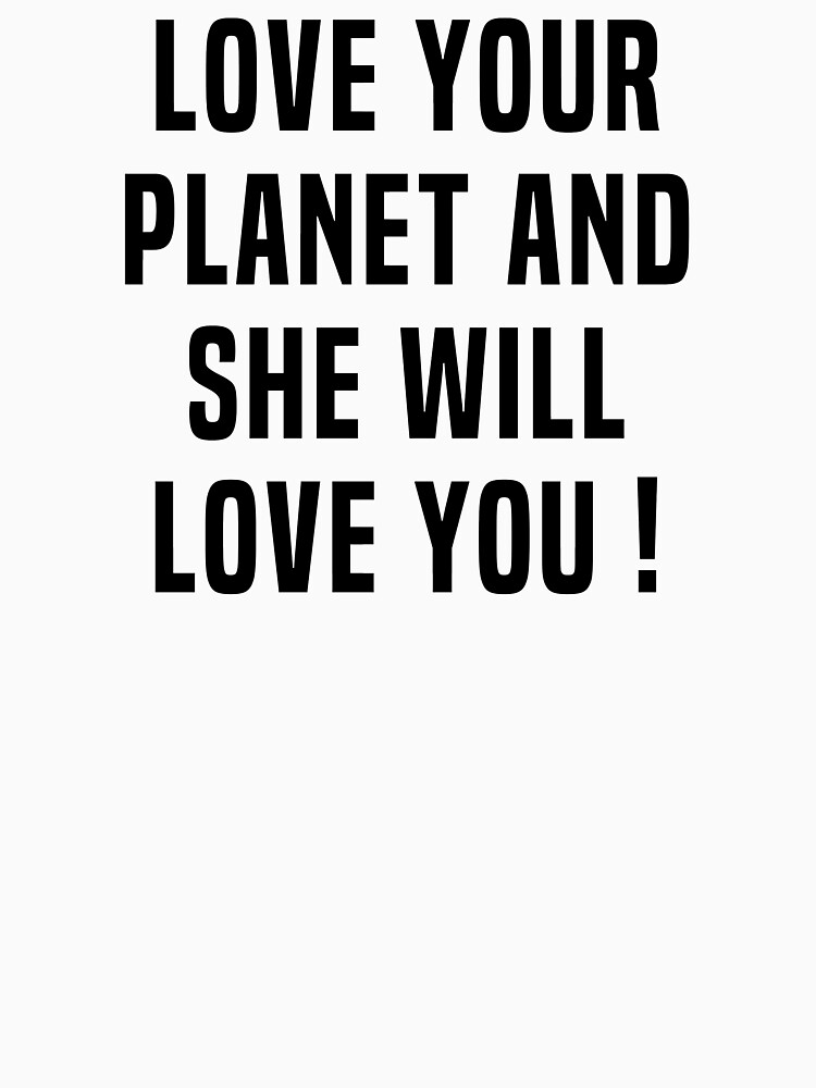 Love Your Planet Years She Will Love You! by fourretout