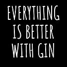 Everything is better with gin - funny gin gift by Luna-May