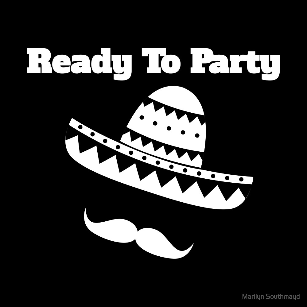 Funny Mexican Ready To Party With Mexican Hat And Mustache 2 by Marilyn Southmayd