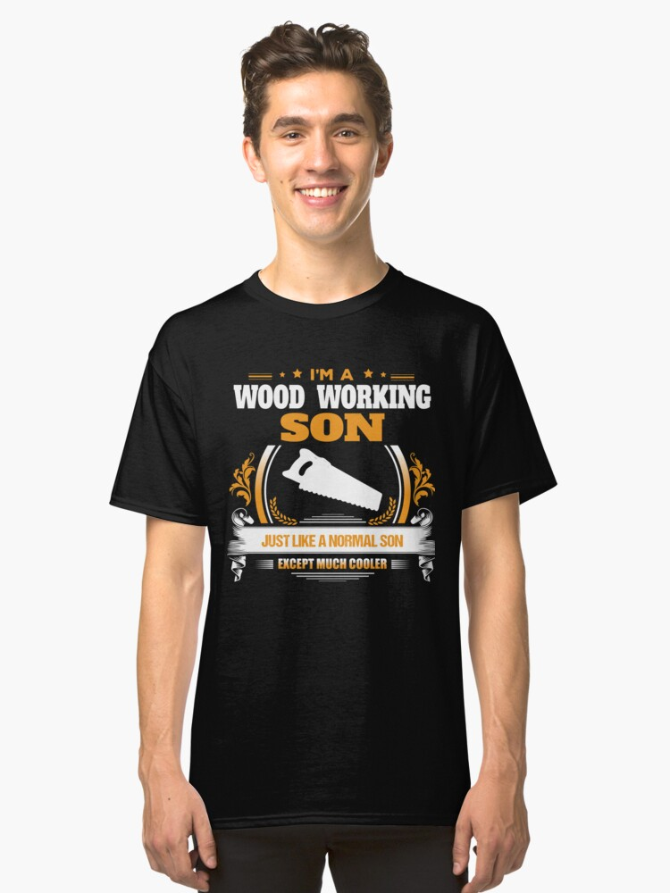 Wood Working Son Christmas Gift or Birthday Present Classic T-Shirt Front