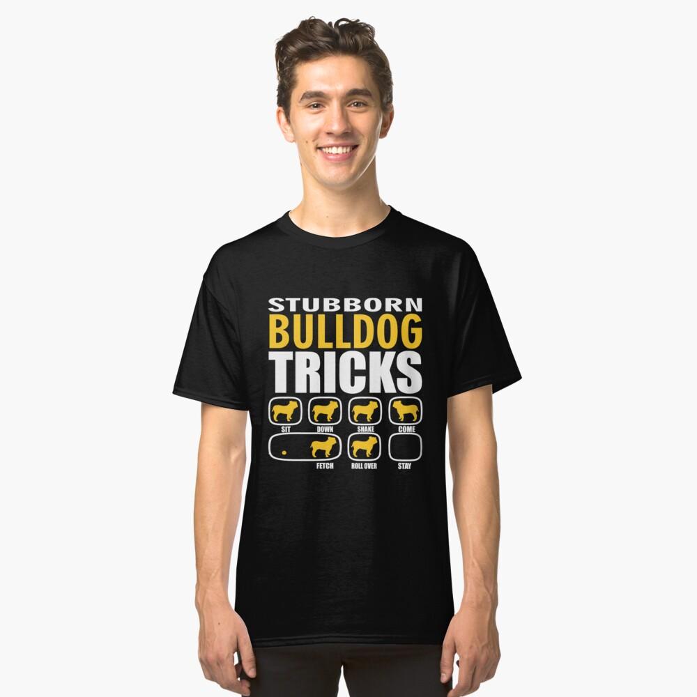 Stubborn Bulldog Dog Tricks T shirt Perfect Gift For Bulldog Pet Lovers Classic T-Shirt Front