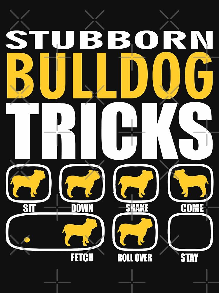 Stubborn Bulldog Dog Tricks T shirt Perfect Gift For Bulldog Pet Lovers by funnyguy