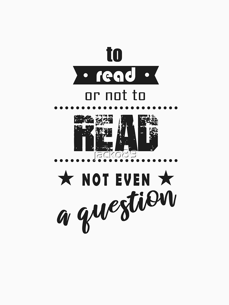 Book Lover Tshirt Funny a Question W Birthday Gift Tee by jacko89