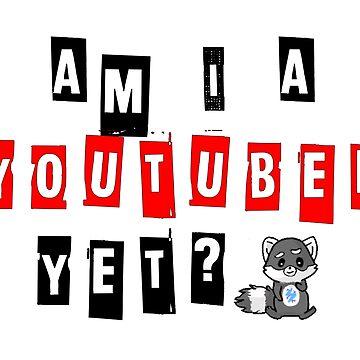 Am I A Youtuber Yet? by YT-Eluketric