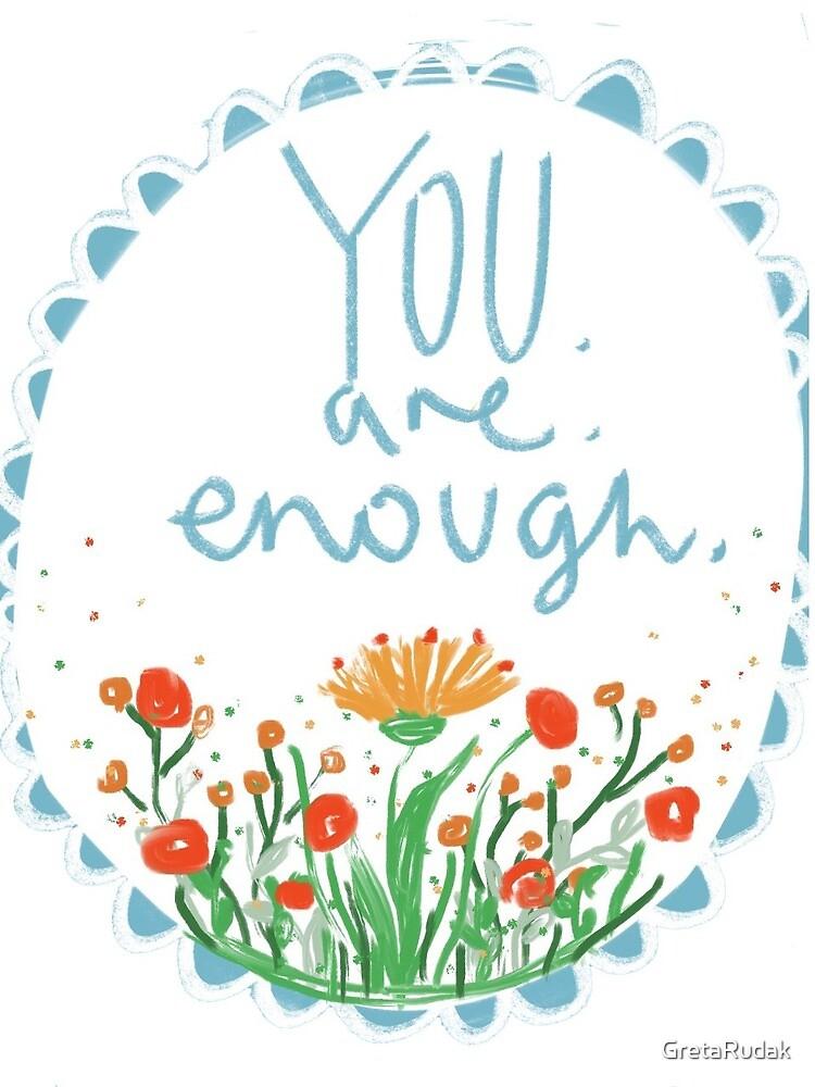 You are enough by GretaRudak