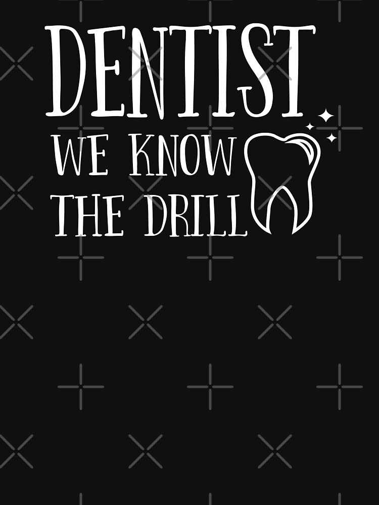 Dentist Funny Design - Dentist We Know The Drill by kudostees