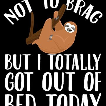 Not to brag but I totally get out of bed today - Lazy by alexmichel
