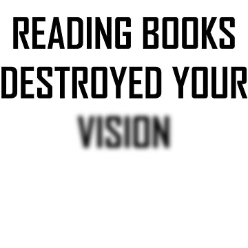 Reading Books Destroyed Your Vision Cool Blurry Joke by DigitalNomadTee