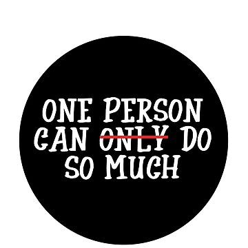 ONE PERSON CAN DO SO MUCH by styleofpop