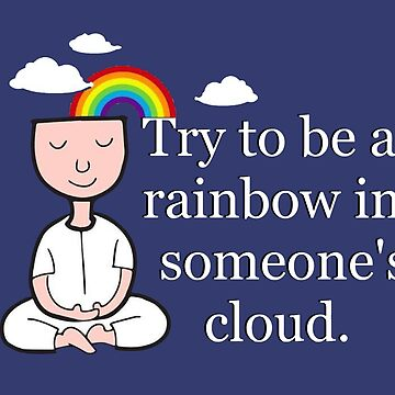 Be a rainbow in someone's cloud, wisdom  meme gift  spirituality kindness,  meditation  by MySunLife