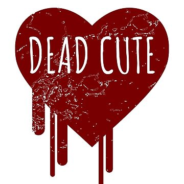 Dead Cute - Gothic gift by Luna-May