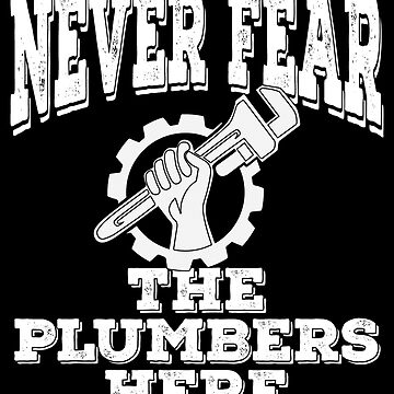 Plumber Funny Design - Never Fear The Plumbers Here by kudostees