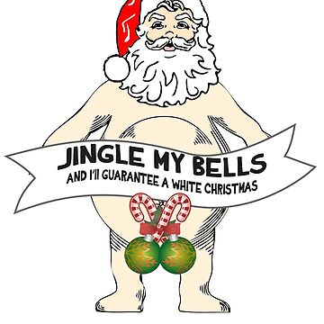 Jingle My Bells Funny Santa Christmas Shirt  by Ducky1000