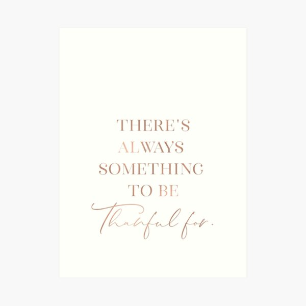 There's always something to be thankful for Art Print