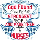 God Found Some Of The Strongest People and Made Them NURSES by wantneedlove