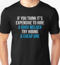 Hire A Good Welder Funny Welding Humor T-shirt Unisex T-Shirt