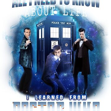 All I Need To Know About Life I Learned Doctor Who by danielnguyen31