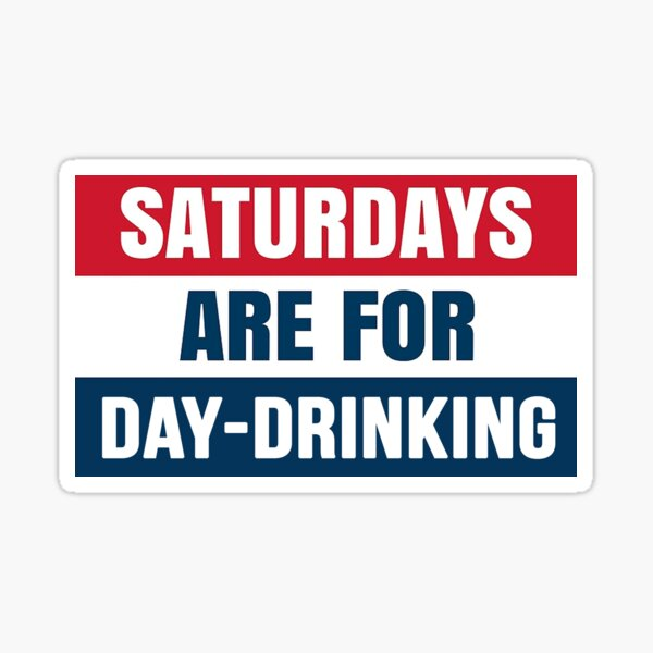 Saturdays are for Day-Drinking Sticker