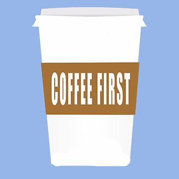 Coffee first  by jhussar