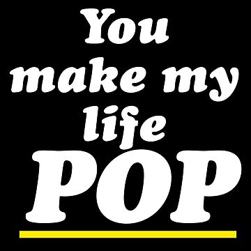 you make my life pop by Dakin98