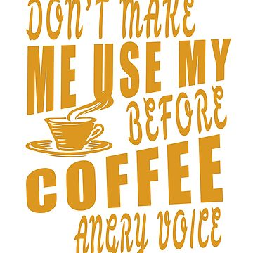 Before coffee angry voice by jhussar