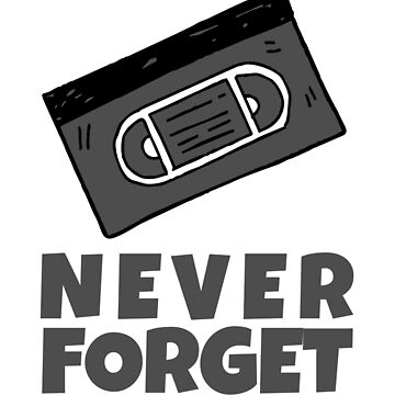 Never Forget Video Cassette 70s 80s 90s by IchliebeT-Shirt