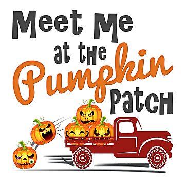 Meet Me at the Pumpkin Patch - Funny Pumpkin Shirt Pickup Truck Fall Fall Design - Halloween Party Gift Idea by MrTStyle