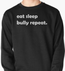 EAT SLEEP BULLY REPEAT edgelord meme politically incorrect t-shirt  Pullover