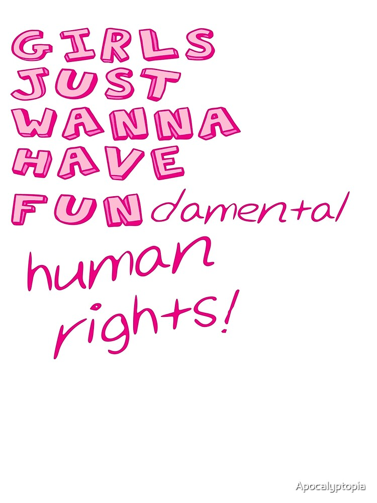 Girls Just Wanna Have Fundamental Human Rights By Apocalyptopia