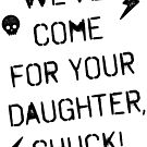 We've Come For Your Daughter, Chuck! by zombiemama