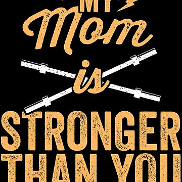 My Mom Is Stronger Than You Funny Weight Lifting T-Shirt by 14thFloor