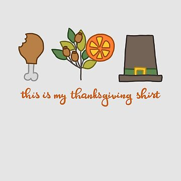 This Is My Thanksgiving Shirt by WordvineMedia
