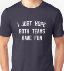 Ich hoffe nur, dass beide Teams Spaß haben Slim Fit T-Shirt