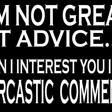 I'm Not Great At Advice.. Can I Interest You In A Sarcastic Comment T-Shirt, Funny T-Shirt Mugs by sols