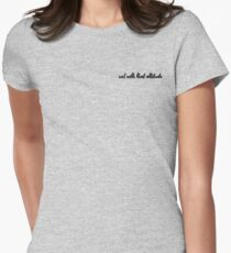 not with that attitude Women's Fitted T-Shirt