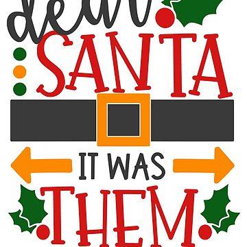Dear Santa: It was them by fermo