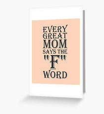 Every Great Mom Says The F Word Greeting Card