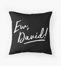 Ew, David! - script white  Throw Pillow