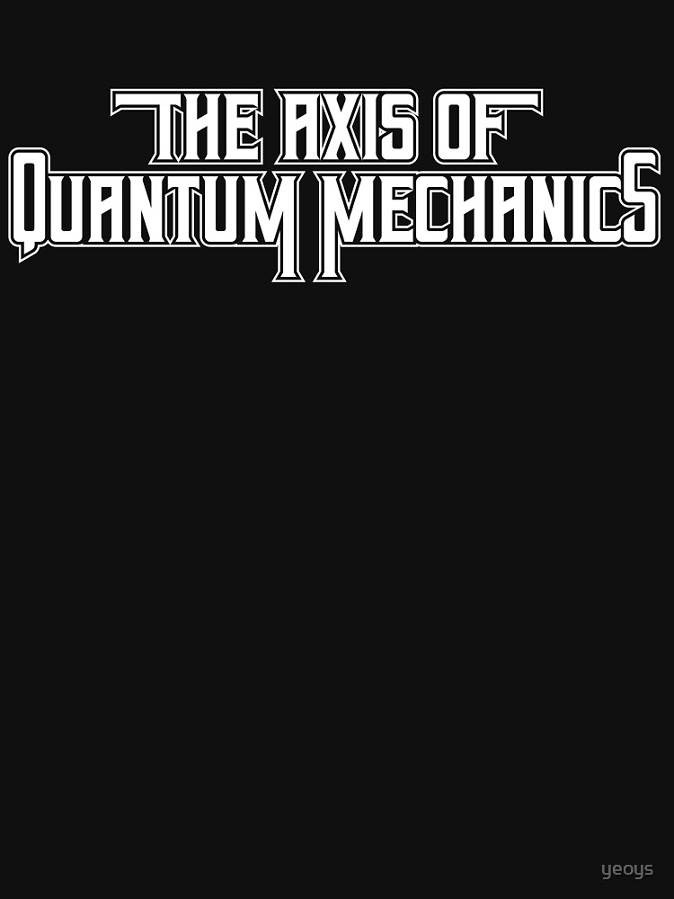 The Axis Of Quantum Mechanics - Astronomy And Space Gift von yeoys