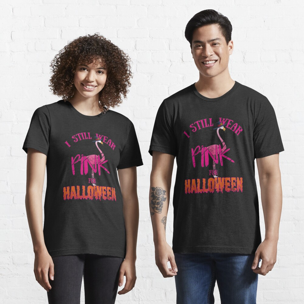 I Still Wear Pink For Halloween Flamingo - Scary Halloween Gift Essential T-Shirt