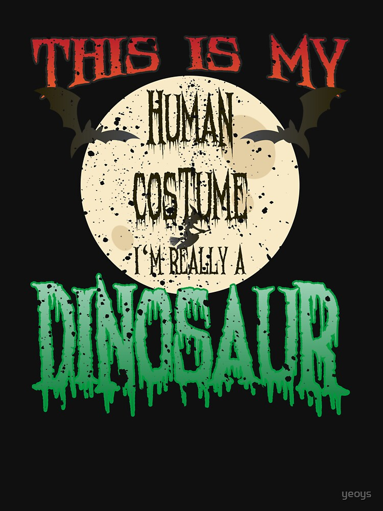 This Is My Human Costume I'm Really A Dinosaur - Funny Halloween Gift von yeoys