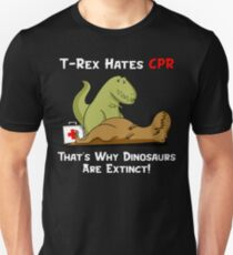 T-Rex Hates CPR That's Why Dinosaurs Are Extinct Unisex T-Shirt