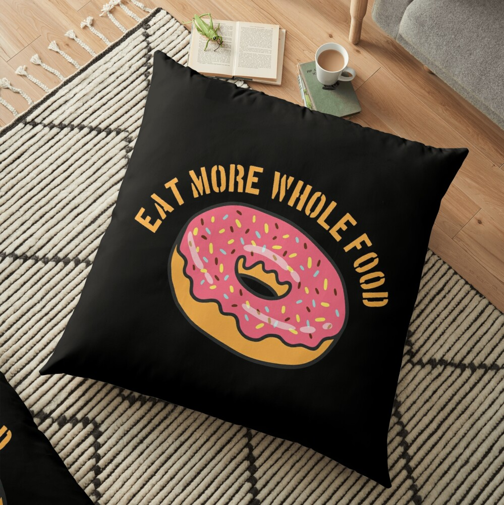 Donut Funny Design - Eat More Whole Food  Floor Pillow