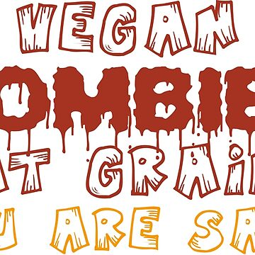 Vegan Zombies Eat Grains You Are Safe Funny Halloween Quote Tee Shirts by RedYolk