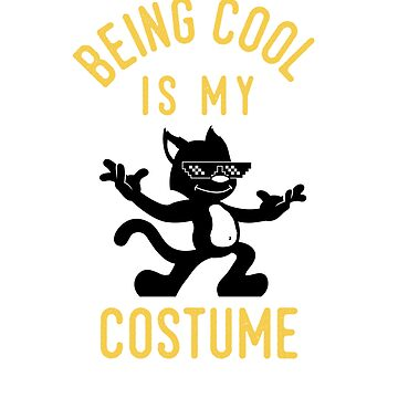 Being Cool is My Costume by TheTeeSupplyCo