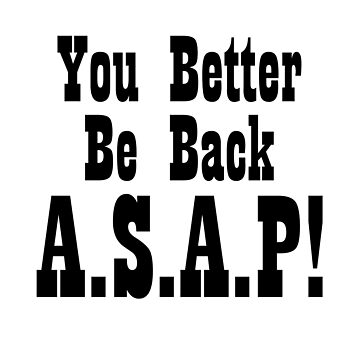 YOU BETTER BE BACK ASAP! by scorpiopegasus