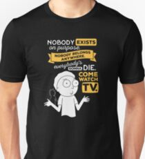 Nobody exists on purpose, nobody belongs anywhere, everybody's gonna die, come watch tv Slim Fit T-Shirt