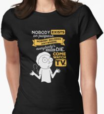 Nobody exists on purpose, nobody belongs anywhere, everybody's gonna die, come watch tv Women's Fitted T-Shirt