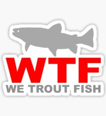 WTF - WE TROUT FISH Sticker